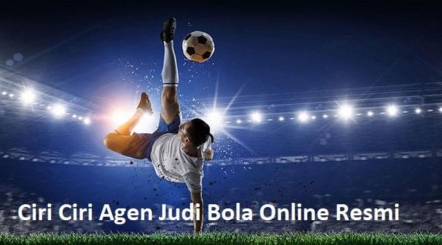 Ciri Ciri Agen Judi Bola Online Resmi